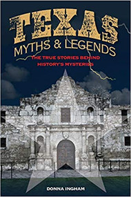 Texas Myths and Legends: The True Stories behind History's Mysteries-Book (9781493026128)