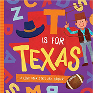 T is For Texas: A Lone Star State ABC Primer-Board Book (9781944822750)