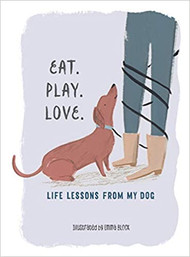 Eat, Play, Love: Life Lessons From My Dog-Book
