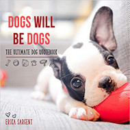 Dogs Will Be Dogs-The Ultimate Dog Quote Book