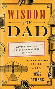 Wisdom for Dad-Advice for Dad in 140 Characters or Less-Book