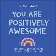 You Are Positively Awesome: Good Vibes and Self-Care Prompts for All of Life's Ups and DownsBook (9781615197262)