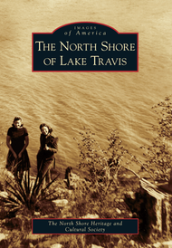 The North Shore of Lake Travis Book  by the North Shore Heritage and Cultural Society
