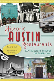Historic Austin Restaurants: Capitol Cuisine Through the Generations-Book