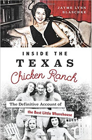Inside the Texas  Chicken Ranch-The Definitive Account of the Best Little Whorehouse-Book