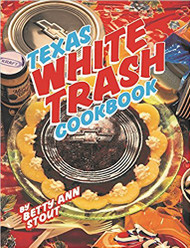 Texas White Trash Cookbook