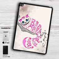 "Cat Cheshire Alice in Wonderland Quotes iPad 2 3 4 iPad Mini 1 2 3 4 iPad Air 1 2 | Samsung Galaxy Tab 10.1"" Tab 2 7"" Tab 3 7"" Tab 3 8"" Tab 4 7"" Case"