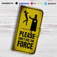 Star Wars Please Don´t Use The Force Custom Leather Wallet iPhone 4/4S 5S/C 6/6S Plus 7| Samsung Galaxy S4 S5 S6 S7 Note 3 4 5| LG G2 G3 G4| Motorola Moto X X2 Nexus 6| Sony Z3 Z4 Mini| HTC ONE X M7 M8 M9 Case