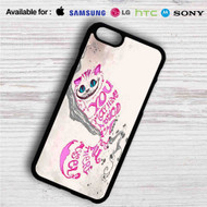 Cat Cheshire Alice in Wonderland Quotes iPhone 4/4S 5 S/C/SE 6/6S Plus 7| Samsung Galaxy S4 S5 S6 S7 NOTE 3 4 5| LG G2 G3 G4| MOTOROLA MOTO X X2 NEXUS 6| SONY Z3 Z4 MINI| HTC ONE X M7 M8 M9 M8 MINI CASE