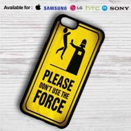 Star Wars Please Don´t Use The Force iPhone 4/4S 5 S/C/SE 6/6S Plus 7  Samsung Galaxy S4 S5 S6 S7 NOTE 3 4 5  LG G2 G3 G4  MOTOROLA MOTO X X2 NEXUS 6  SONY Z3 Z4 MINI  HTC ONE X M7 M8 M9 M8 MINI CASE