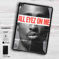 "All Eyez On Me iPad 2 3 4 iPad Mini 1 2 3 4 iPad Air 1 2 | Samsung Galaxy Tab 10.1"" Tab 2 7"" Tab 3 7"" Tab 3 8"" Tab 4 7"" Case"