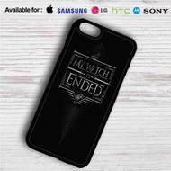 My Watch is Ended Game of Thrones iPhone 4/4S 5 S/C/SE 6/6S Plus 7  Samsung Galaxy S4 S5 S6 S7 NOTE 3 4 5  LG G2 G3 G4  MOTOROLA MOTO X X2 NEXUS 6  SONY Z3 Z4 MINI  HTC ONE X M7 M8 M9 M8 MINI CASE