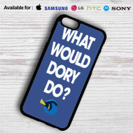 What Would Dory Do iPhone 4/4S 5 S/C/SE 6/6S Plus 7| Samsung Galaxy S4 S5 S6 S7 NOTE 3 4 5| LG G2 G3 G4| MOTOROLA MOTO X X2 NEXUS 6| SONY Z3 Z4 MINI| HTC ONE X M7 M8 M9 M8 MINI CASE