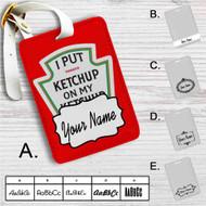 I Put Ketchup on My Ketchup Heinz Custom Leather Luggage Tag