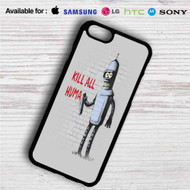 Bender Futurama Kill All Human iPhone 4/4S 5 S/C/SE 6/6S Plus 7| Samsung Galaxy S4 S5 S6 S7 NOTE 3 4 5| LG G2 G3 G4| MOTOROLA MOTO X X2 NEXUS 6| SONY Z3 Z4 MINI| HTC ONE X M7 M8 M9 M8 MINI CASE