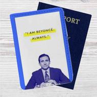 Michael Scott I am Beyonce Always Custom Leather Passport Wallet Case Cover