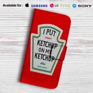 I Put Ketchup on My Ketchup Heinz Custom Leather Wallet iPhone 4/4S 5S/C 6/6S Plus 7| Samsung Galaxy S4 S5 S6 S7 Note 3 4 5| LG G2 G3 G4| Motorola Moto X X2 Nexus 6| Sony Z3 Z4 Mini| HTC ONE X M7 M8 M9 Case
