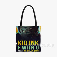 F With U Kid Ink Feat Ty Dolla ign Custom Personalized Tote Bag Polyester with Small Medium Large Size