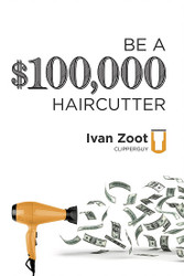 Be A $100,000 Haircutter by Ivan Zoot - Clipperguy