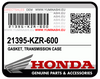 GENUINE HONDA GASKET, TRANSMISSION CASE / JOINT DE CARTER DE TRANSMISSION (21395-KZR-600)