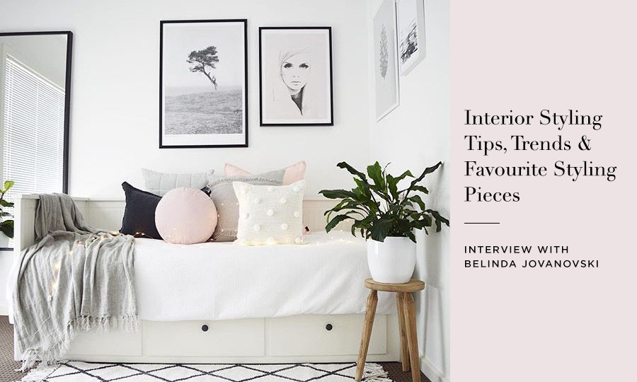 Interior Styling Tips, Trends & Styling Pieces