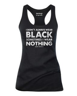 I Dont Always Wear Black Sometimes I Wear Nothing - Tank Top Aesop Originals Clothing (Black)