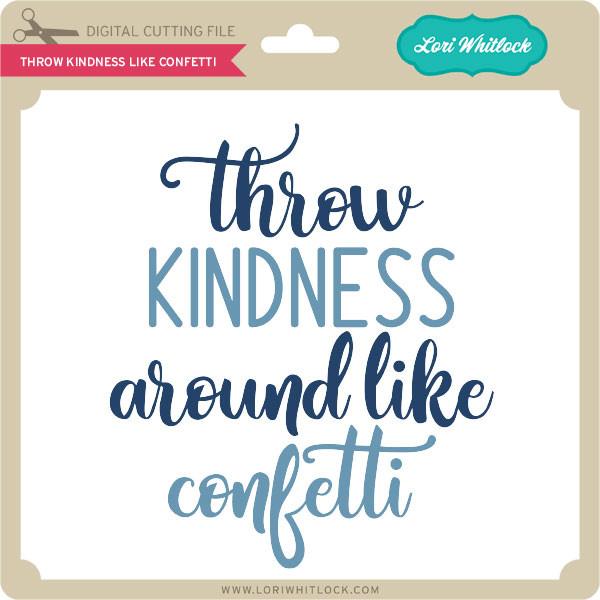Throw Kindess Like Confetti