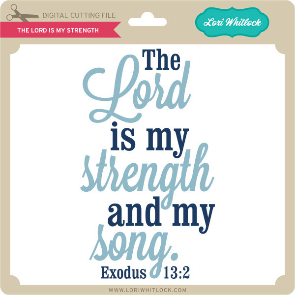 The Lord Is My Strength Lori Whitlock S Svg Shop
