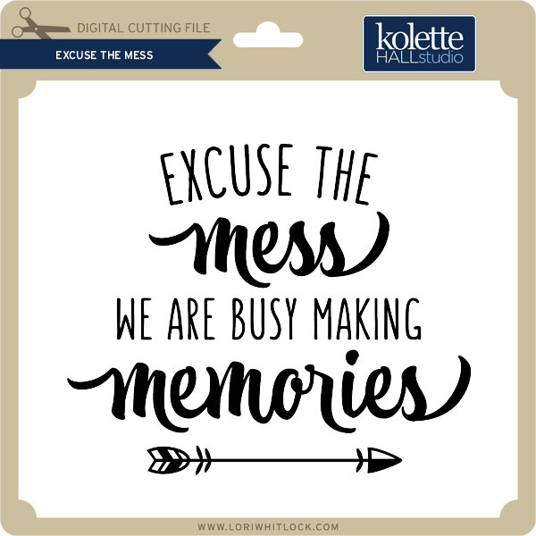 Excuse The Mess Lori Whitlock S Svg Shop