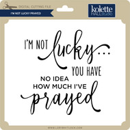 I'm Not Lucky Prayed