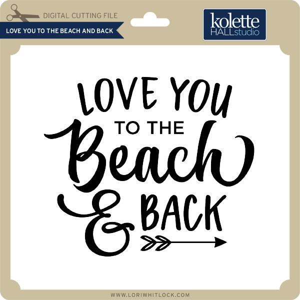 Love You To The Beach And Back Lori Whitlock S Svg Shop