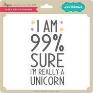 I'm 99% Sure I'm a Unicorn