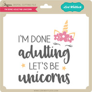I'm Done Adulting Unicorn