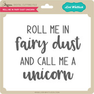 Roll Me in Fairy Dust Unicorn
