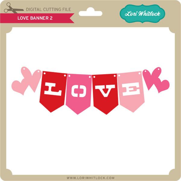 Download Love Banner 2 - Lori Whitlock's SVG Shop