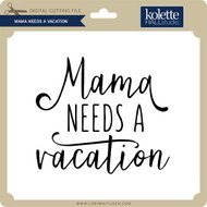 Mama Needs a Vacation