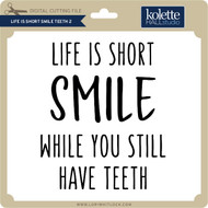 Life is Short Smile Teeth 2