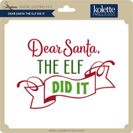 Dear Santa The Elf Did It