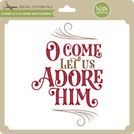 O Come Let Us Adore Him Flourish
