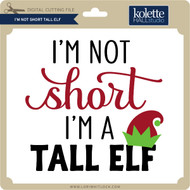 I'm Not Short Tall Elf