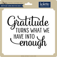 Gratitude Turns What We Have 3