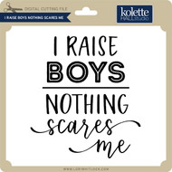 I Raise Boys Nothing Scares Me