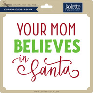 Your Mom Believes in Santa