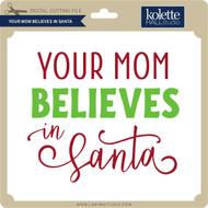 Your Mom Believes in Santa