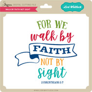 Walk By Faith Not Sight