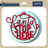 Ornament Card Santa Stop Here