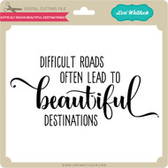 Difficult Roads Beautiful Destinations
