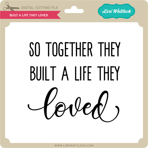 Built A Life They Loved Lori Whitlock S Svg Shop
