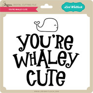 You're Whaley Cute