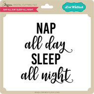 Nap All Day Sleep All Night